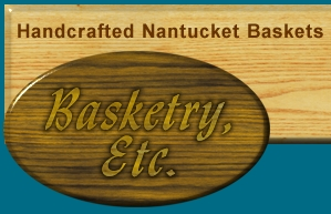 Basketry, Etc. Handcrafted Nantucket Baskets